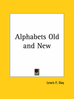 Alphabets Old and New (1910) by Lewis F.Day