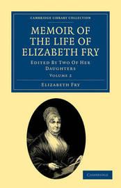 Memoir of the Life of Elizabeth Fry 2 Volume Set Memoir of the Life of Elizabeth Fry: Volume 2 by Elizabeth Fry