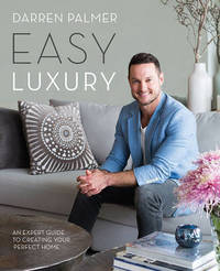 Easy Luxury: An Expert Guide to Creating Your Perfect Home by Darren Palmer