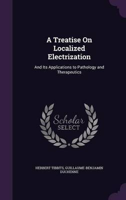 A Treatise on Localized Electrization by Herbert Tibbits image