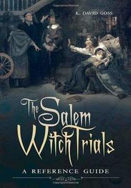 The Salem Witch Trials by K. David Goss
