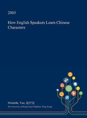 How English Speakers Learn Chinese Characters by Michelle Yao