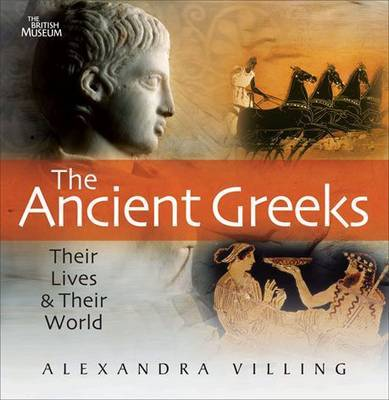 Ancient Greeks: Their Lives and Their World by Alexandra Villing image