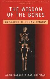 The Wisdom of the Bones in Search of Human Origins by Alan Walker