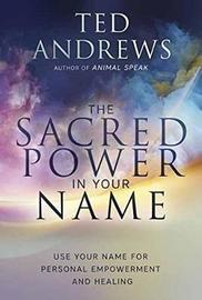 Sacred Power in Your Name, The by Ted Andrews
