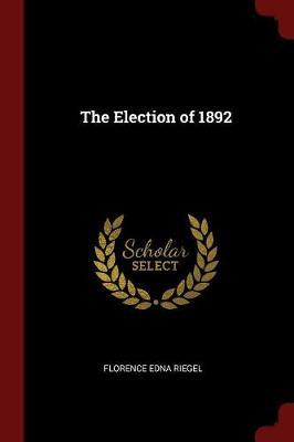 The Election of 1892 by Florence Edna Riegel
