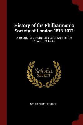 History of the Philharmonic Society of London 1813-1912 by Myles Birket Foster image