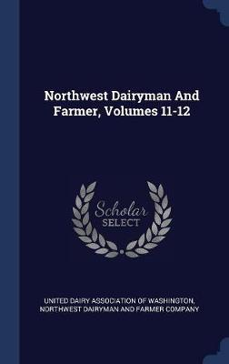 Northwest Dairyman and Farmer, Volumes 11-12 image