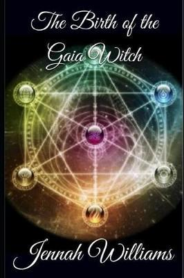 The Birth of the Gaia Witch by Jennah Williams