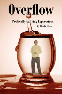 Overflow: Poetically Edifying Expressions by Abdalla Straker
