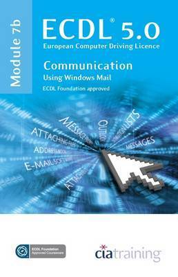 ECDL Syllabus 5.0 Module 7b Communication Using Windows Mail by CIA Training Ltd