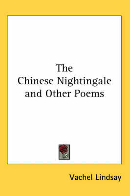 The Chinese Nightingale and Other Poems by Vachel Lindsay