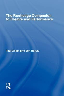 The Routledge Companion to Theatre and Performance by Paul Allain