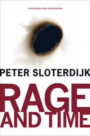 Rage and Time by Peter Sloterdijk