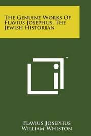 The Genuine Works of Flavius Josephus, the Jewish Historian by Flavius Josephus