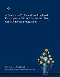 A Review on Problems Faced by Land Development Corporation in Launching Urban Renewal Programmes by Si-Mi Anna Au image