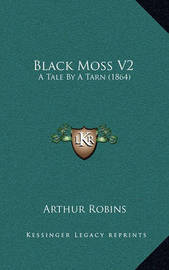 Black Moss V2: A Tale by a Tarn (1864) by Arthur Robins