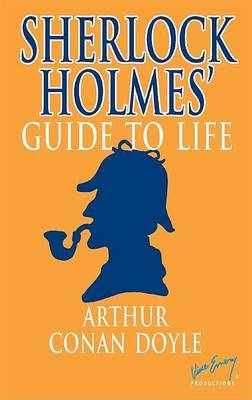 Sherlock Holmes' Guide to Life by Sir Arthur Conan Doyle