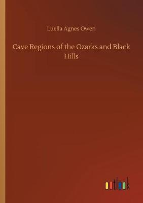 Cave Regions of the Ozarks and Black Hills by Luella Agnes Owen image