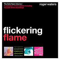 Flickering Flame - The Solo Years Vol 1 by Roger Waters