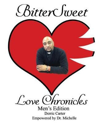 BitterSweet Love Chronicles Men's Edition by Derric Carter