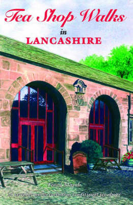 Tea Shop Walks in Lancashire: 25 Circular Walks Including Traditional Tea Shops by Terry Marsh image