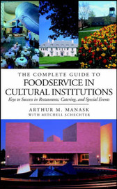 The Complete Guide to Foodservice in Cultural Institutions by Arthur M. Manask