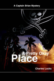 A Pretty Okay Place: A Captain Brian Mystery by Charles Locks image