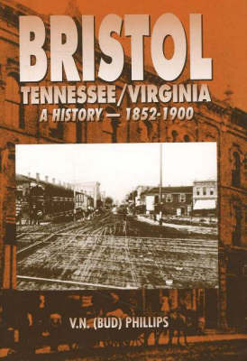 Bristol Tennessee/ Virginia: A History (1852-1900) by V. N. (Bud) Phillips image