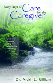 Forty Days of Care for the Caregiver by Dr. Vicki, L. Gilliam image