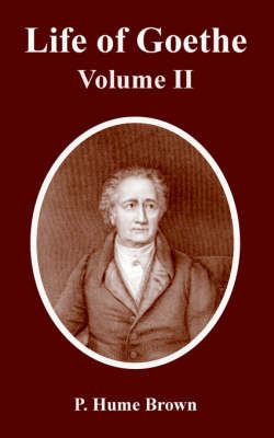 Life of Goethe: Volume II by P.Hume Brown