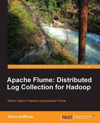 Apache Flume: Distributed Log Collection for Hadoop by Steve Hoffman