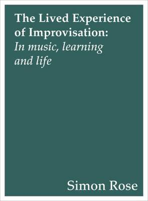 The Lived Experience of Improvisation by Simon Rose