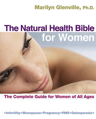 The Natural Health Bible for Women: The Complete Guide for Women of All Ages by Dr Marilyn Glenville, PhD, PhD image