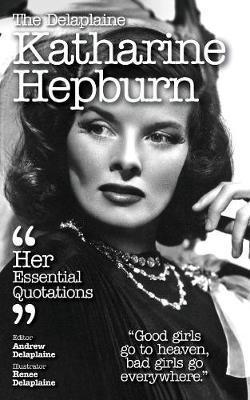 The Delaplaine Katharine Hepburn - Her Essential Quotations by Andrew Delaplaine image