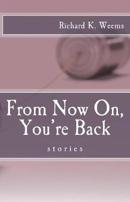 From Now On, You're Back by MR Richard K Weems
