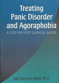 Treating Panic Disorder & Agoraphobia by Elke Zuercher-White