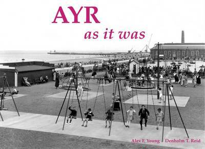 Ayr as it Was - and as it is Now by Alex F. Young