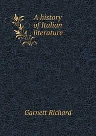 A History of Italian Literature by Garnett Richard