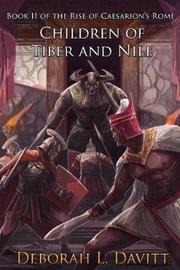 Children of Tiber and Nile by Deborah L Davitt