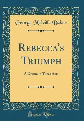 Rebecca's Triumph by George Melville Baker