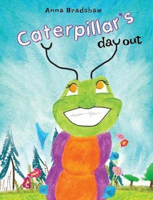 Caterpillar's Day Out by Anna Bradshaw