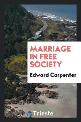 Marriage in Free Society by Edward Carpenter image