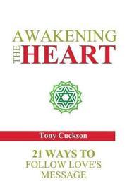 Awakening the Heart by Mr Tony Cuckson