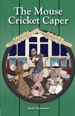 The Mouse Cricket Caper by Trenowden Mark