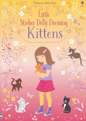 Little Sticker Dolly Dressing Kittens by Fiona Watt
