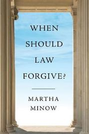 When Should Law Forgive? by Martha Minow