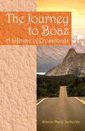 The Journey to Boaz: A Lifetime of Crossroads by Wanda Marie Sutherlin image