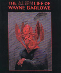 The Alien Life of Wayne Barlowe by Wayne Douglas Barlowe