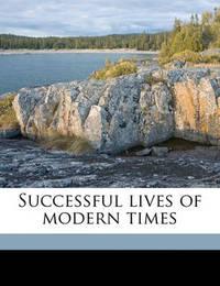 Successful Lives of Modern Times by Edwin A Pratt